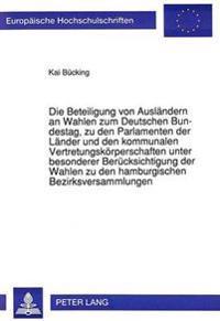 Die Beteiligung Von Auslaendern an Wahlen Zum Deutschen Bundestag, Zu Den Parlamenten Der Laender Und Den Kommunalen Vertretungskoerperschaften Unter