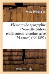 Elements de Geographie Nouvelle Edition Entierement Refondue, Avec 24 Cartes