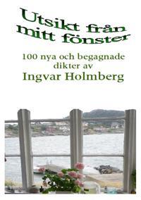 Utsikt från mitt fönster: 100 nya och begagnade dikter av Ingvar Holmberg