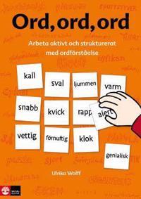 Ord, ord, ord Arbeta aktivt och strukturerat med ordförståelse Lärarhandled