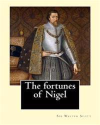 The Fortunes of Nigel. by: Sir Walter Scott: Novel