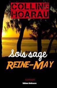 Sois Sage, Reine-May