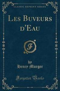 Les Buveurs D'Eau (Classic Reprint)
