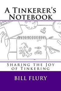 A Tinkerer's Notebook: Sharing the Joy of Tinkering