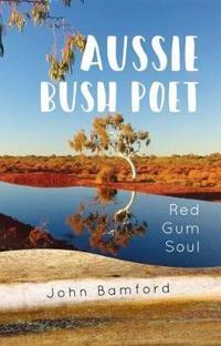 Aussie bush poet - red gum soul