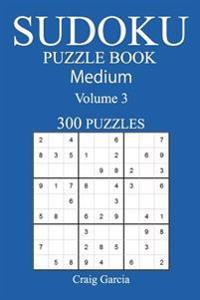 300 Medium Sudoku Puzzle Book: Volume 3