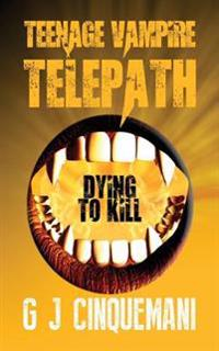 Teenage Vampire Telepath: Dying to Kill