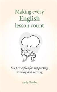 Making Every English Lesson Count: Six Principles to Support Great Teaching and Learning