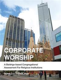 Corporate Worship: A Baldrige-Based Congregational Assessment for Religious Institutions