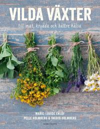 Vilda växter : till mat, krydda och bättre hälsa