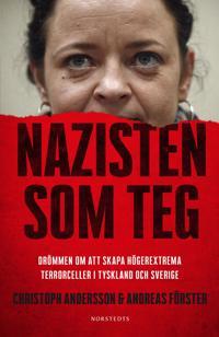 Nazisten som teg : drömmen om att skapa högerextrema terrorceller i Tyskland och Sverige / Christoph Andersson, Andreas Förster