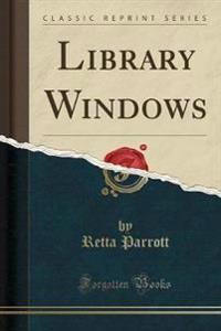 Library Windows (Classic Reprint)