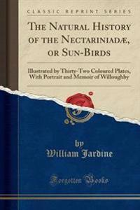 The Natural History of the Nectariniad�, or Sun-Birds