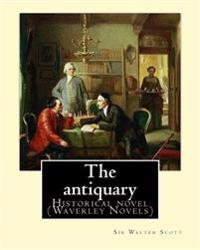 The Antiquary. by: Sir Walter Scott, Edited By: Cavenagh, F. A. (Francis Alexander) 1884-1946: Historical Novel (Waverley Novels)