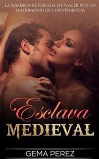 Esclava Medieval: La Sumision Retorcida En Placer Por Un Matrimonio de Conveniencia