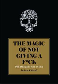 The magic of not giving a fuck : och ändå få ut mer av livet