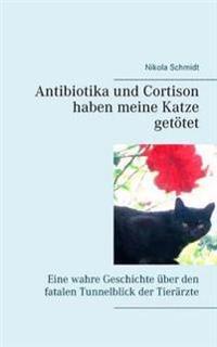 Antibiotika und Cortison haben meine Katze getötet