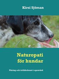 Naturopati för hundar: Näring  och örtläkekonst i egenvård