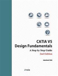 Catia V5 Design Fundamentals - 2nd Edition: A Step by Step Guide