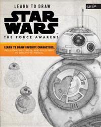Learn to Draw Star Wars: The Force Awakens: Learn to Draw Favorite Characters, Including Rey, BB-8, and Kylo Ren, in Graphite Pencil