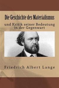 Die Geschichte Des Materialismus: Und Kritik Seiner Bedeutung in Der Gegenwart