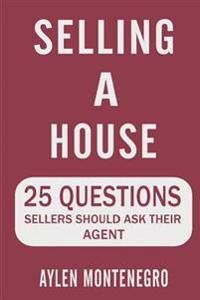 Selling a House: 25 Questions Sellers Should Ask Their Agent