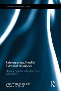 Reintegrating Jihadist Extremist Detainees: Helping Extremist Offenders Back Into Society
