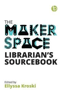 Makerspace librarians sourcebook
