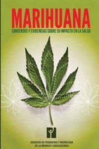 Marihuana: Consensos y Evidencias Sobre Su Impacto En La Salud