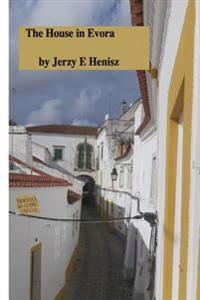 The House in Evora: A Personal Story
