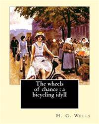 The Wheels of Chance: A Bicycling Idyll. By: H. G. Wells, Illustrated By: J.(James) Ayton Symington (1859-1939): The Wheels of Chance Is an