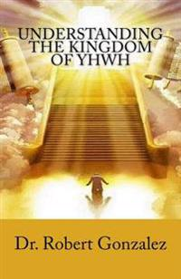 Understanding the Kingdom of Yhwh