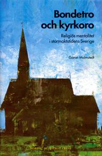 Bondetro och kyrkoro. Religiös mentalitet i stormaktstidens Sverige