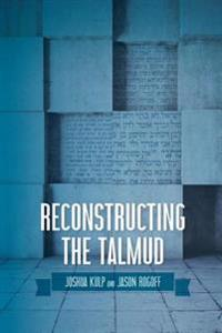 Reconstructing the Talmud: An Introduction to the Academic Study of Rabbinic Literature