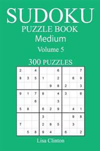 300 Medium Sudoku Puzzle Book: Volume 5