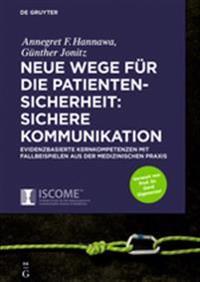 Neue Wege Für Die Patientensicherheit: Sichere Kommunikation: Evidenzbasierte Kernkompetenzen Mit Fallbeispielen Aus Der Medizinischen Praxis
