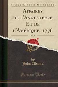 Affaires de L'Angleterre Et de L'Amerique, 1776, Vol. 4 (Classic Reprint)