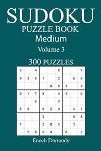 300 Medium Sudoku Puzzle Book: Volume 3