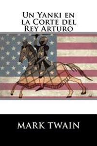 Un Yanki En La Corte del Rey Arturo (Spanish Edition)