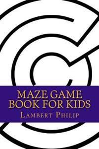 Maze Game Book for Kids: Large Print Maze Games with Solution to Sharpen Your Skill