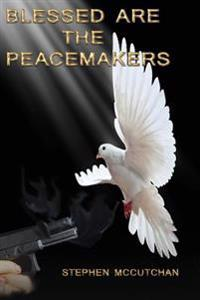 Blessed Are the Peacemakers: A Psychological Thriller Where Faith Confronts Violence