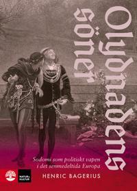 Olydnadens söner : Sodomi som politiskt vapen i det senmedeltida Europa