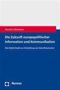 Die Zukunft Europapolitischer Information Und Kommunikation: Eine Delphi-Studie Zur Entwicklung Von Zukunftsszenarien