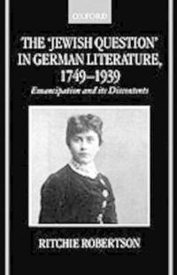 The 'Jewish Question' in German Literature 1749-1939