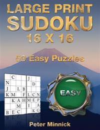 Large Print Sudoku 16 X 16: 50 Easy Puzzles
