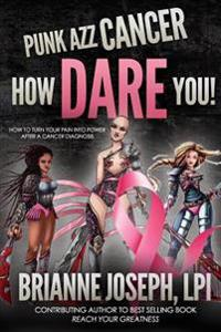 Punk Azz Cancer, How Dare You!: How to Turn Your Pain Into Power After a Cancer Diagnosis