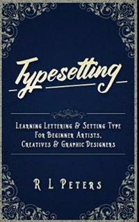 Typesetting: Learning Lettering & Setting Type for Beginner Artists, Creatives & Graphic Designers