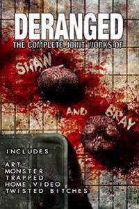 Deranged: The Complete Joint Works of Shaw and Bray.