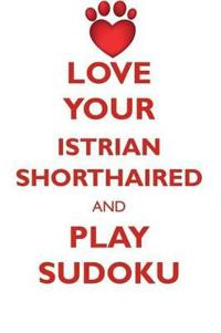 Love Your Istrian Shorthaired and Play Sudoku Istrian Shorthaired Hound Sudoku Level 1 of 15
