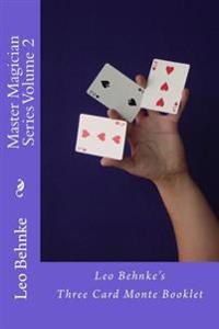 Master Magician Series Volume 2: Leo Behnke's Three Card Monte Booklet